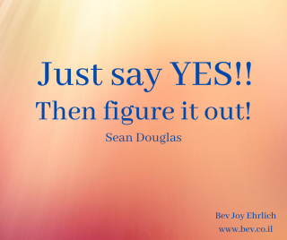 Just say YES!! Then figure it out!